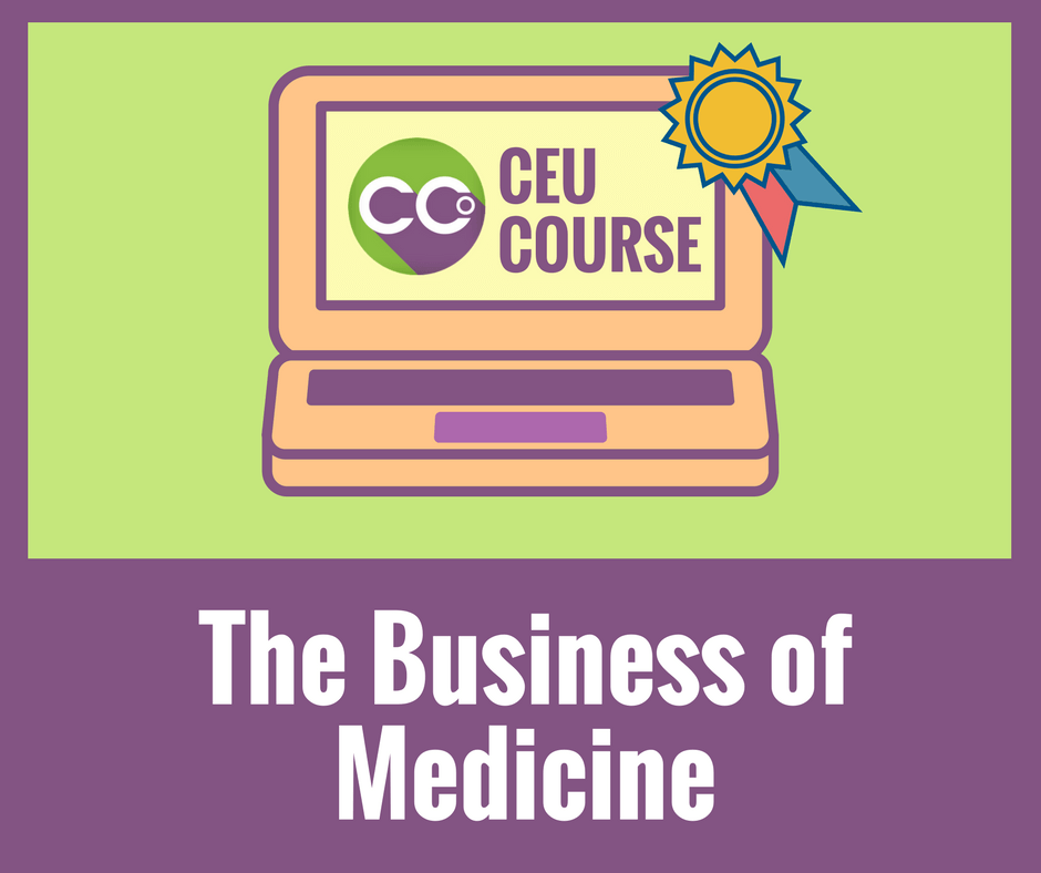 CEU Credits Online Course - The Business of Medicine