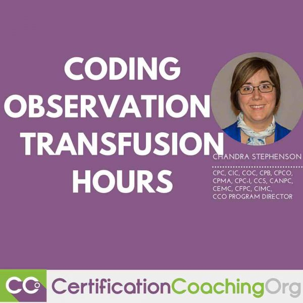 Observation and Transfusion Hours Carve Out Time Coding and Billing