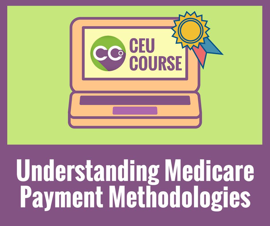 CEU Credits Online Course - Understanding Medicare Payment Methodologies