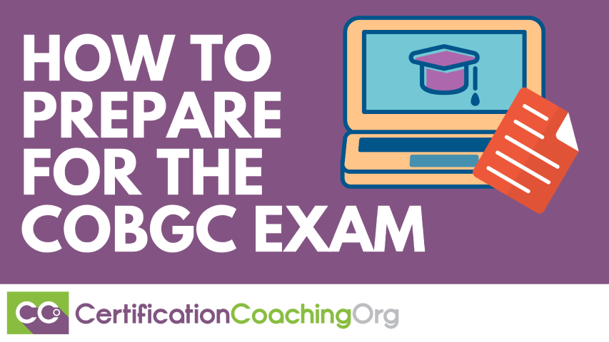 How to Prepare for the COBGC Exam