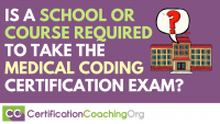 Is a School or Course Required to Take the Medical Coding Certification Exam_