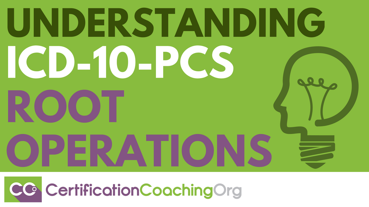 Understanding ICD-10-PCS Root Operations