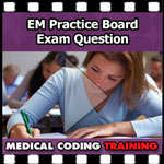EM Practice BOARD EXAM Question