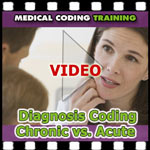 Chronic versus Acute Diagnosis Coding — VIDEO