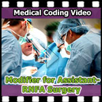 Modifier for Assistant - RNFA Surgery — VIDEO